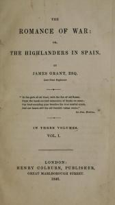 James Grant – The Romance of war, or The Highlanders in Spain (1846)