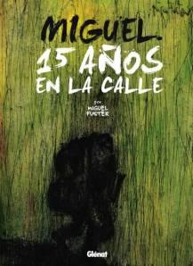 Miguel Fuster - Miguel : 15 años en la calle