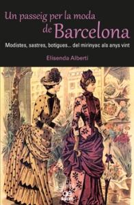 Elisenda Albertí - Un passeig per la moda de Barcelona. Modistes, sastres, botigues... del mirinyac als anys vint