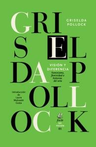 Griselda Pollock - Visión y diferencia. Feminismo, feminidad e historias del arte