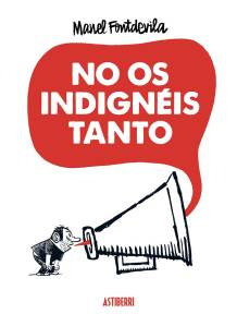 Manel Fontdevila - No os indignéis tanto