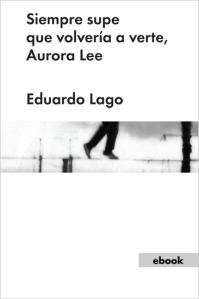 Eduardo Lago - Siempre supe que volvería a verte, Aurora Lee