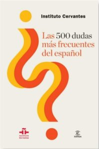 Instituo Cervantes - Las 500 dudas más frecuentes del español