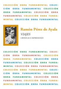 Ramón Pérez de Ayala - Viajes. Crónicas e impresiones