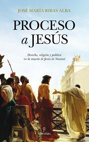 José María Ribas Alba - Proceso a Jesús