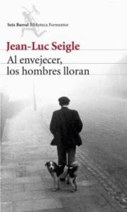 Jean-Luc Seigle - Al envejecer, los hombres lloran
