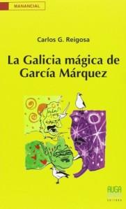 Carlos G. Reigosa - La Galicia mágica de García Márquez