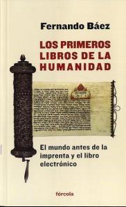 Fernando Báez - Los primeros libros de la humanidad. El mundo antes de la imprenta y el libro electrónico