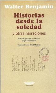 Walter Bennjamin - Historias desde la soledad