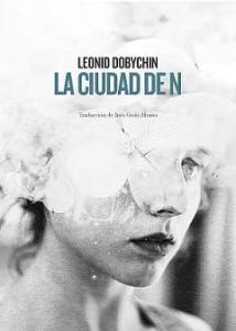 Leonid Ivánovich Dobychin - La Ciudad de N