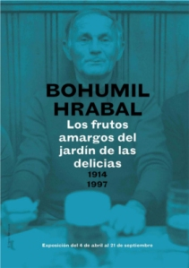 Bohumil Hrabal, los frutos amargos del jardín de las delicias