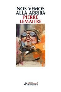 Pierre Lemaitre - Nos vemos allá arriba