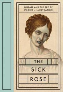 The Sick Rose. Disease and the art of medical illustration