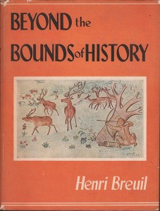 Henri Breuil - Beyond the bounds of history: Scenes from the Old Stone Age (1949)