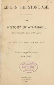 Ulysses Grant Figley - Life in the Stone Age : The History of Atharael, chief priest of a band of Al-Aryans : an outline history of Man (1890)