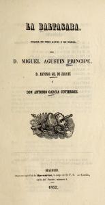 Miguel Agustín Príncipe, Antonio Gil y Zárate y Antonio García Gutiérrez – La Baltasara (1852)